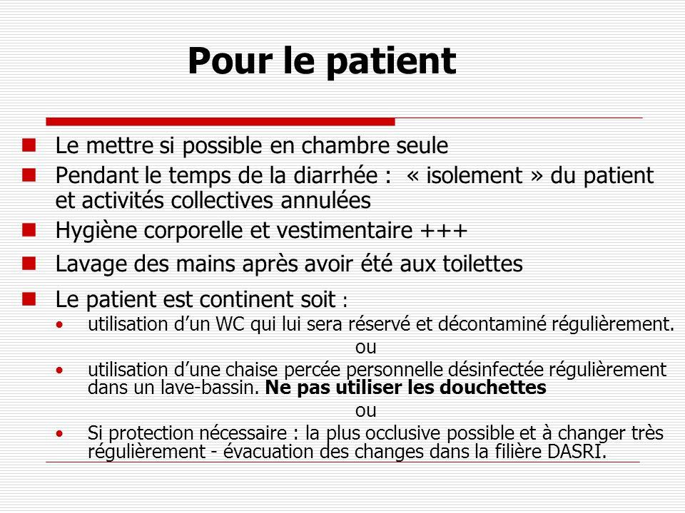 Pour le patient Le mettre si possible en chambre seule Pendant le temps de la diarrhée : « isolement » du patient et activités collectives annulées Hy