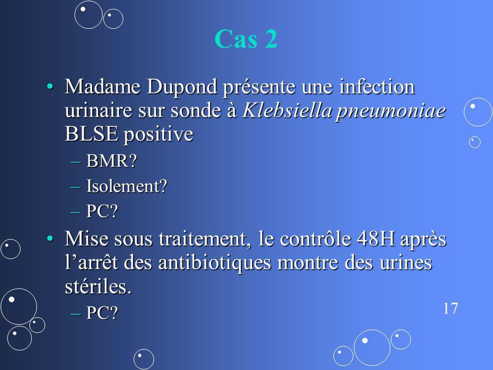 17 Cas 2 Madame Dupond présente une infection urinaire sur sonde à Klebsiella pneumoniae BLSE positiveMadame Dupond présente une infection urinaire su