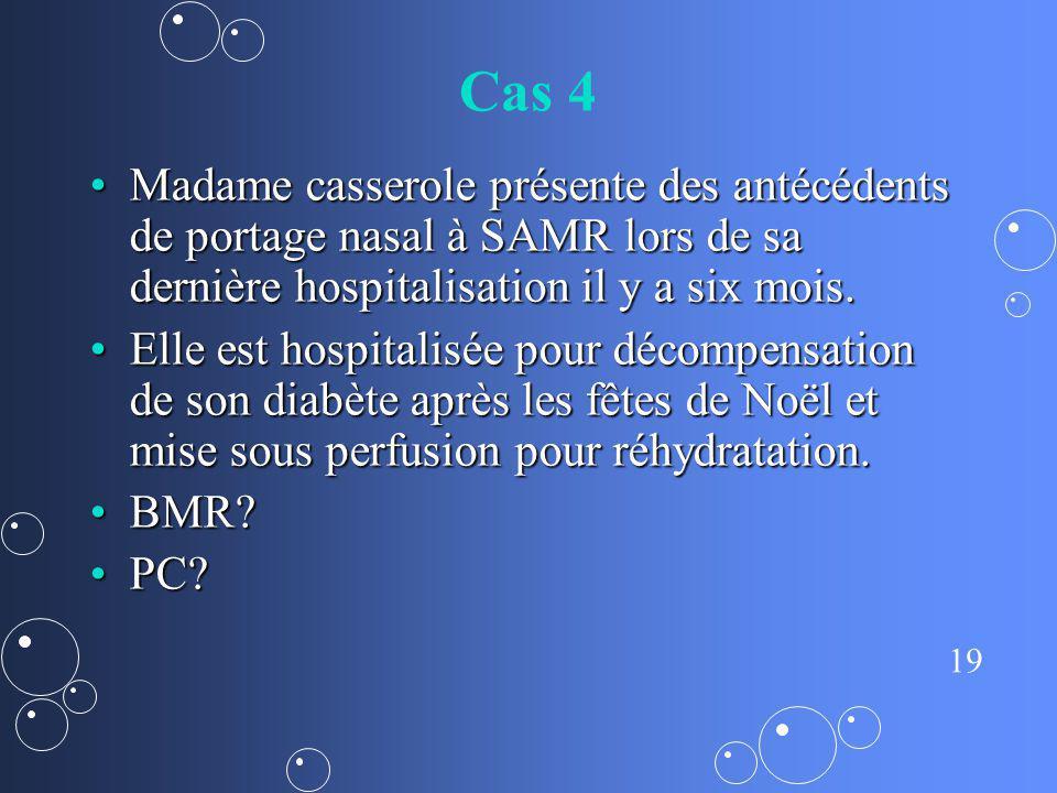19 Cas 4 Madame casserole présente des antécédents de portage nasal à SAMR lors de sa dernière hospitalisation il y a six mois.Madame casserole présen