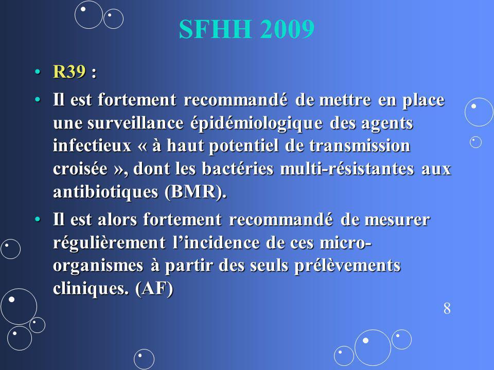 8 SFHH 2009 R39 :R39 : Il est fortement recommandé de mettre en place une surveillance épidémiologique des agents infectieux « à haut potentiel de tra