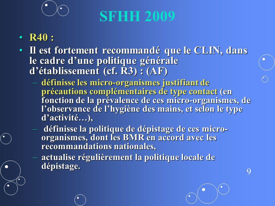 9 SFHH 2009 R40 :R40 : Il est fortement recommandé que le CLIN, dans le cadre dune politique générale détablissement (cf. R3) : (AF)Il est fortement r