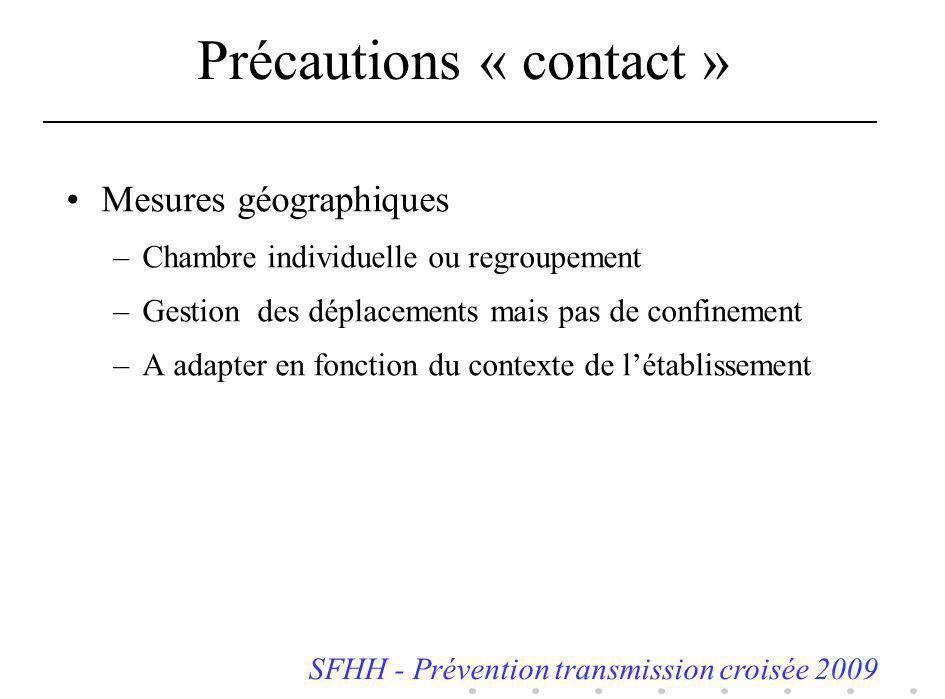 Précautions « contact » Mesures géographiques –Chambre individuelle ou regroupement –Gestion des déplacements mais pas de confinement –A adapter en fo