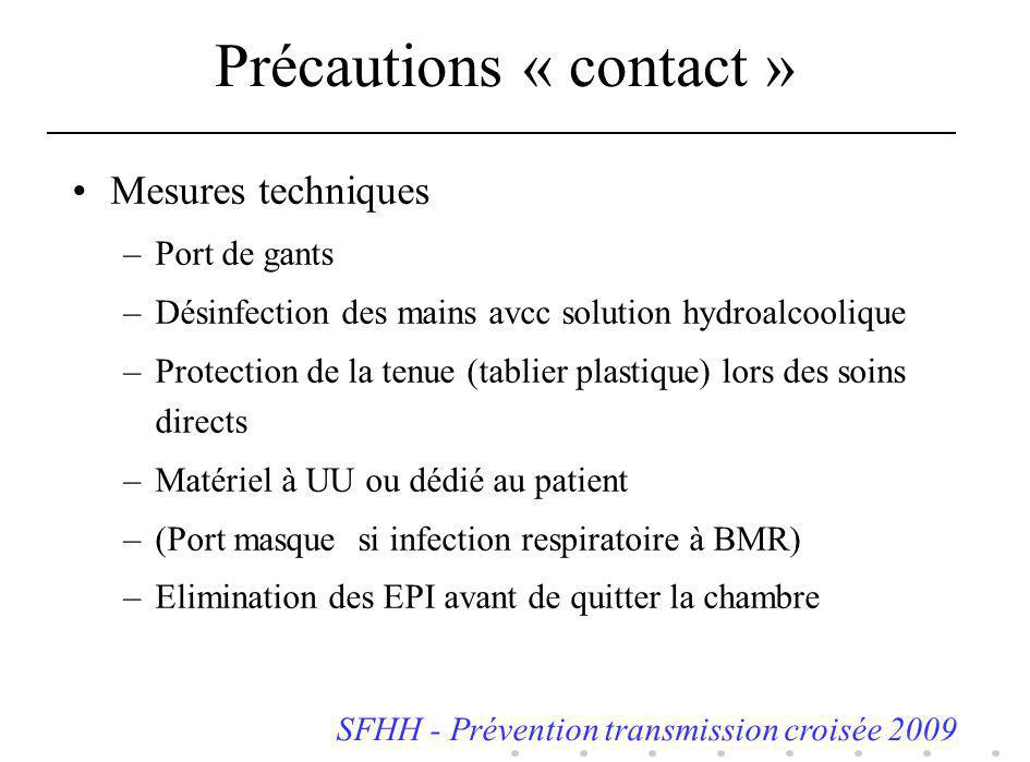 Précautions « contact » Mesures techniques –Port de gants –Désinfection des mains avcc solution hydroalcoolique –Protection de la tenue (tablier plast