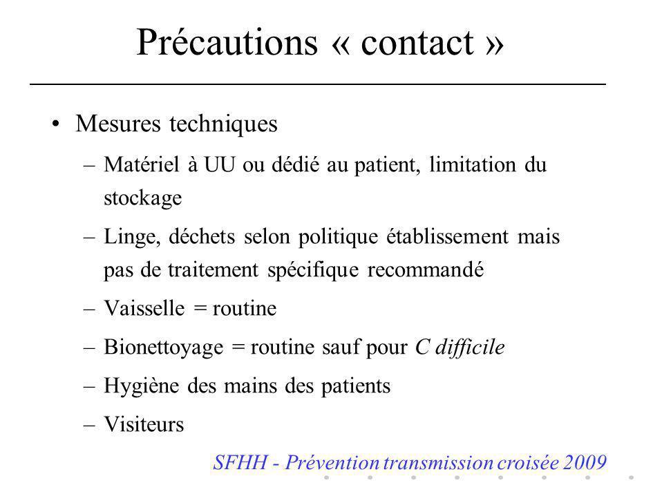 Précautions « contact » Mesures techniques –Matériel à UU ou dédié au patient, limitation du stockage –Linge, déchets selon politique établissement ma