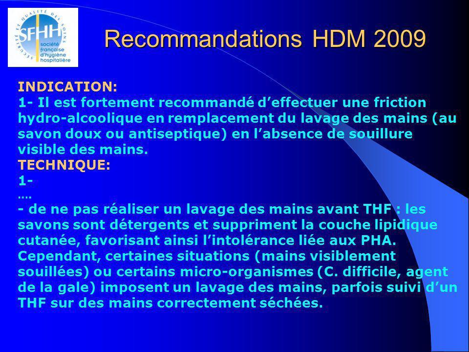 Recommandations HDM 2009 INDICATION: 1- Il est fortement recommandé deffectuer une friction hydro-alcoolique en remplacement du lavage des mains (au s