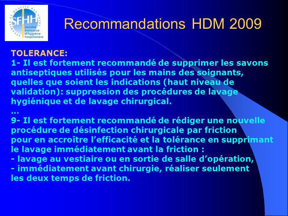 Recommandations HDM 2009 TOLERANCE: 1- Il est fortement recommandé de supprimer les savons antiseptiques utilisés pour les mains des soignants, quelle