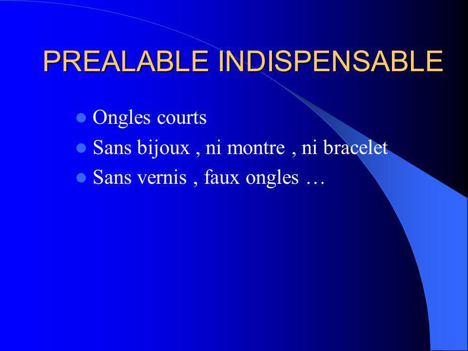 PREALABLE INDISPENSABLE Ongles courts Sans bijoux, ni montre, ni bracelet Sans vernis, faux ongles …