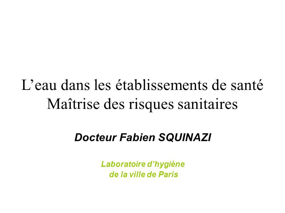 Leau dans les établissements de santé Maîtrise des risques sanitaires Docteur Fabien SQUINAZI Laboratoire dhygiène de la ville de Paris