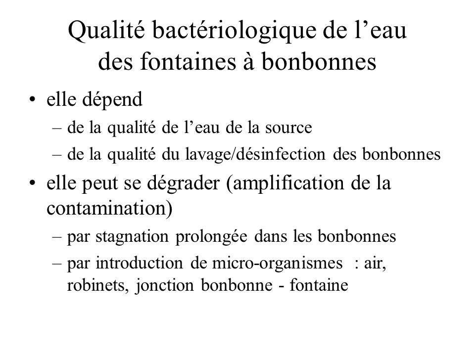 Qualité bactériologique de leau des fontaines à bonbonnes elle dépend –de la qualité de leau de la source –de la qualité du lavage/désinfection des bo