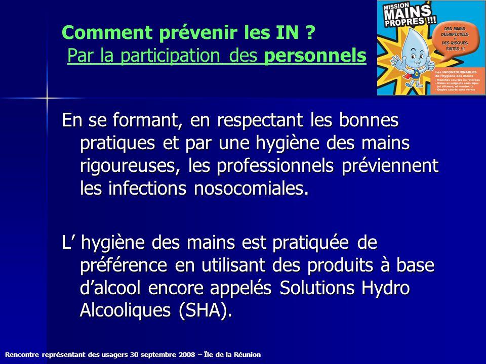Rencontre représentant des usagers 30 septembre 2008 – Île de la Réunion Comment prévenir les IN ? Par la participation des personnels En se formant,