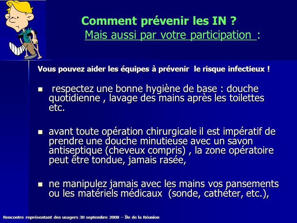 Rencontre représentant des usagers 30 septembre 2008 – Île de la Réunion Comment prévenir les IN ? Mais aussi par votre participation : Vous pouvez ai