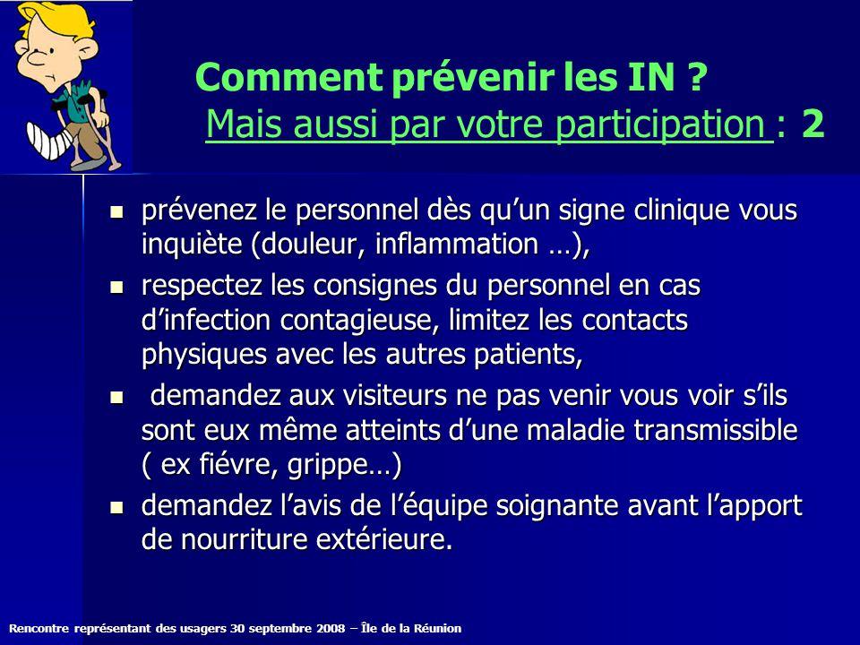 Rencontre représentant des usagers 30 septembre 2008 – Île de la Réunion Comment prévenir les IN ? Mais aussi par votre participation : 2 prévenez le