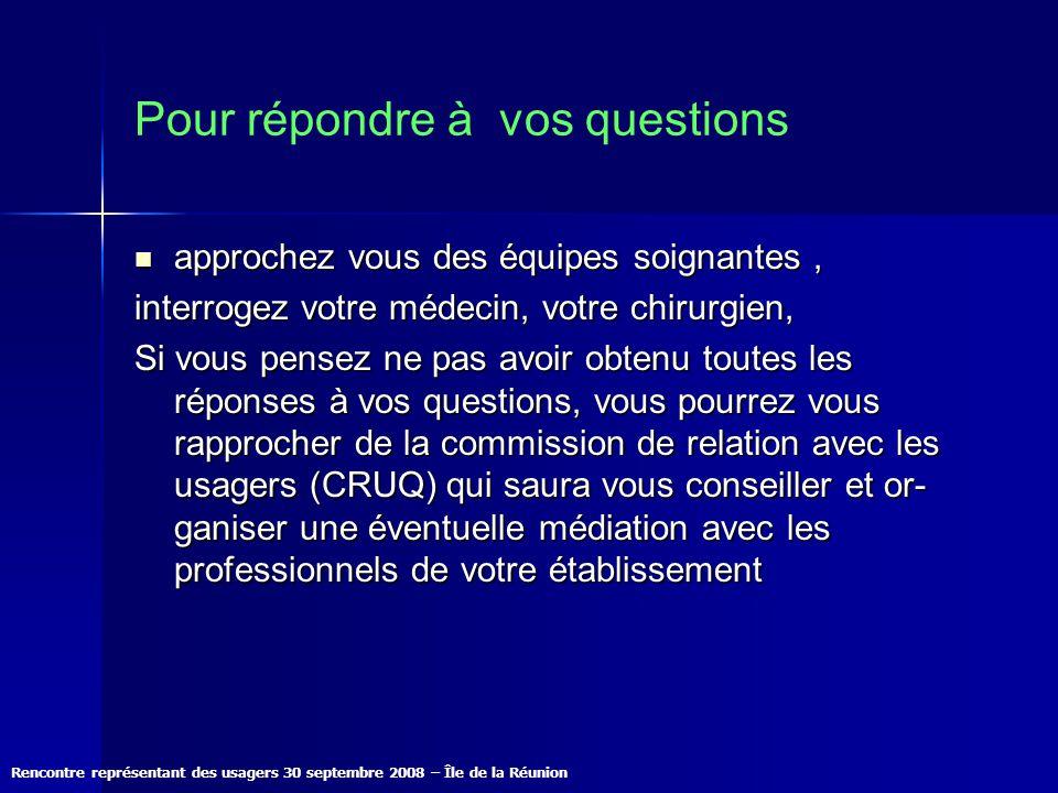 Rencontre représentant des usagers 30 septembre 2008 – Île de la Réunion Pour répondre à vos questions approchez vous des équipes soignantes, approche
