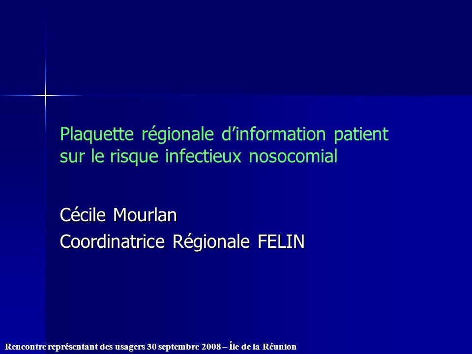 Rencontre représentant des usagers 30 septembre 2008 – Île de la Réunion Plaquette régionale dinformation patient sur le risque infectieux nosocomial