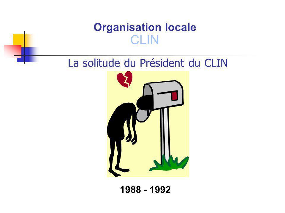 La solitude du Président du CLIN Organisation locale CLIN 1988 - 1992