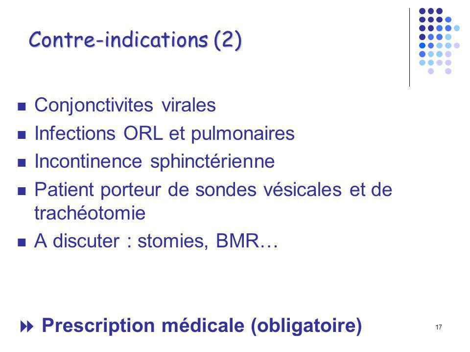 16 Contre-indications (1) Pathologies cutanées Plaies non cicatrisées Infections cutanées Escarres Fixateurs externes Fistules Ulcères Mycoses, Verrues