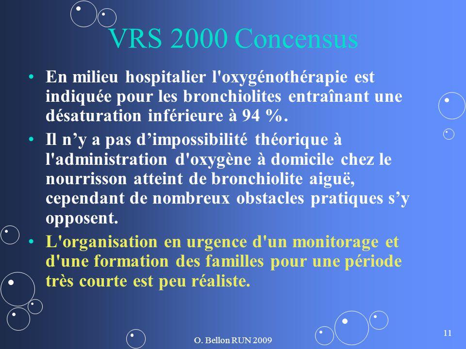 O. Bellon RUN 2009 11 VRS 2000 Concensus En milieu hospitalier l'oxygénothérapie est indiquée pour les bronchiolites entraînant une désaturation infér