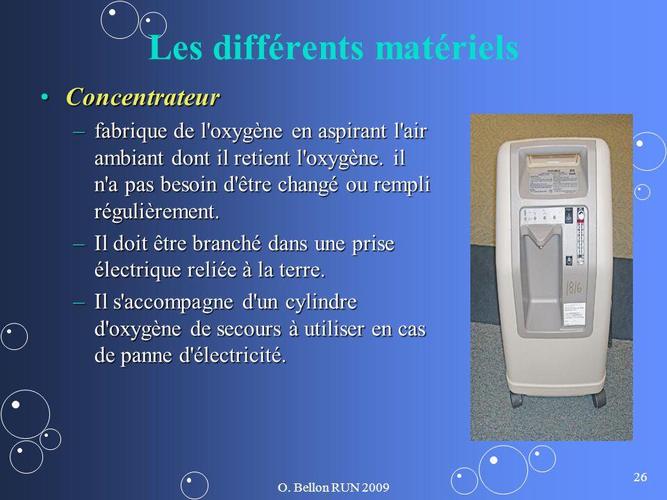 O. Bellon RUN 2009 26 Les différents matériels ConcentrateurConcentrateur –fabrique de l'oxygène en aspirant l'air ambiant dont il retient l'oxygène.