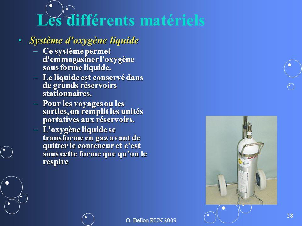 O. Bellon RUN 2009 28 Les différents matériels Système d'oxygène liquideSystème d'oxygène liquide –Ce système permet d'emmagasiner l'oxygène sous form