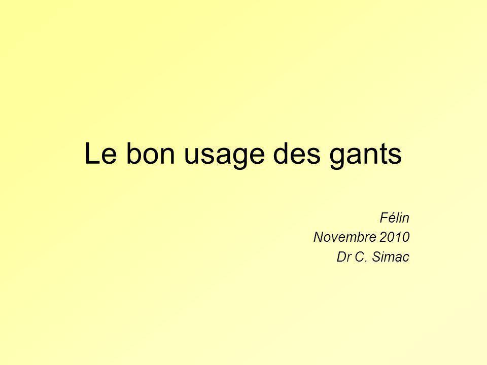 Le bon usage des gants Félin Novembre 2010 Dr C. Simac