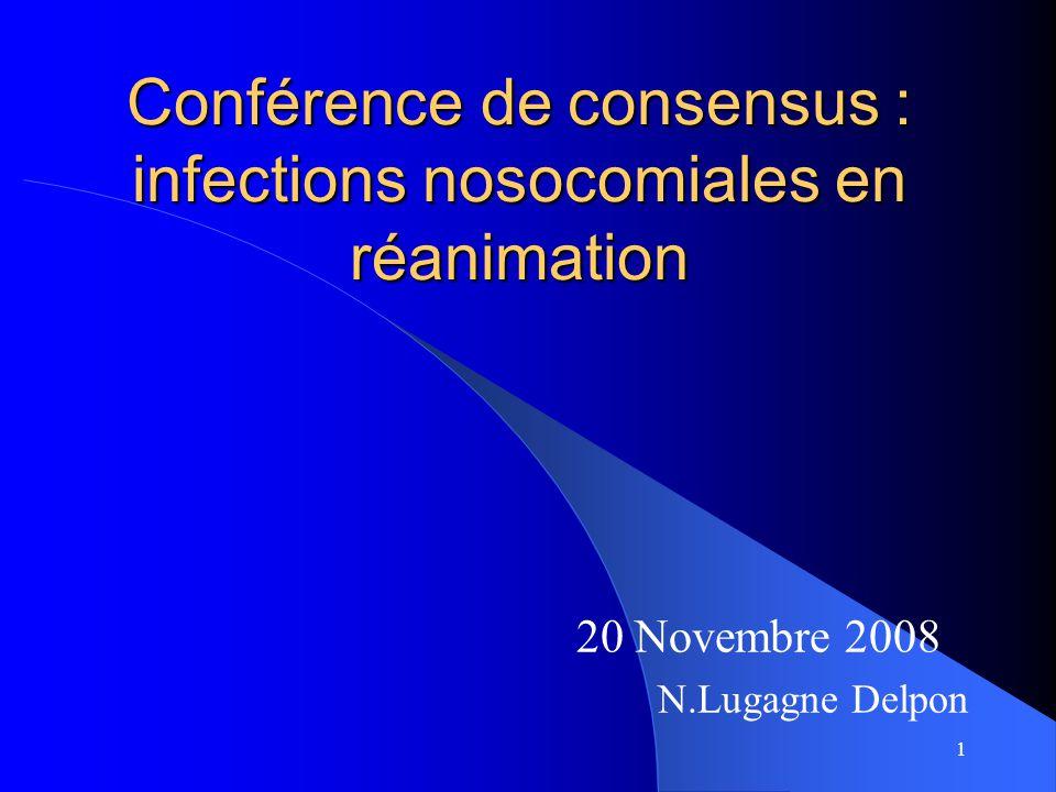 1 Conférence de consensus : infections nosocomiales en réanimation 20 Novembre 2008 N.Lugagne Delpon