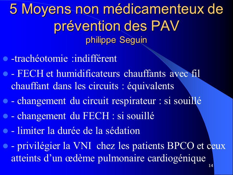 14 5 Moyens non médicamenteux de prévention des PAV philippe Seguin -trachéotomie :indifférent - FECH et humidificateurs chauffants avec fil chauffant
