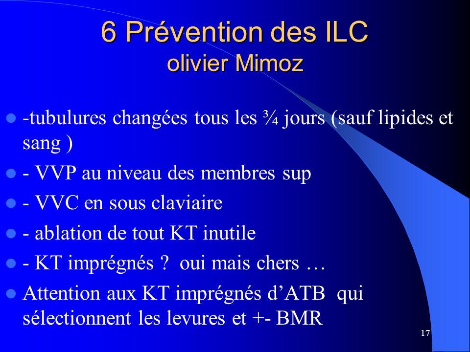 17 6 Prévention des ILC olivier Mimoz -tubulures changées tous les ¾ jours (sauf lipides et sang ) - VVP au niveau des membres sup - VVC en sous clavi