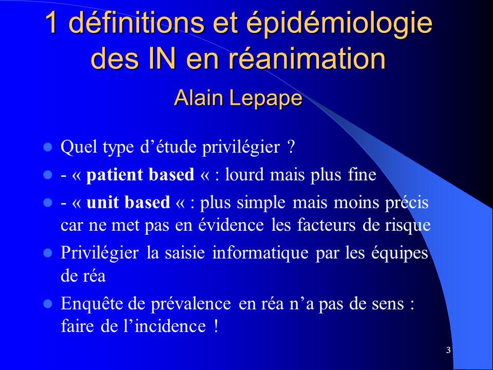3 1 définitions et épidémiologie des IN en réanimation Alain Lepape Quel type détude privilégier ? - « patient based « : lourd mais plus fine - « unit