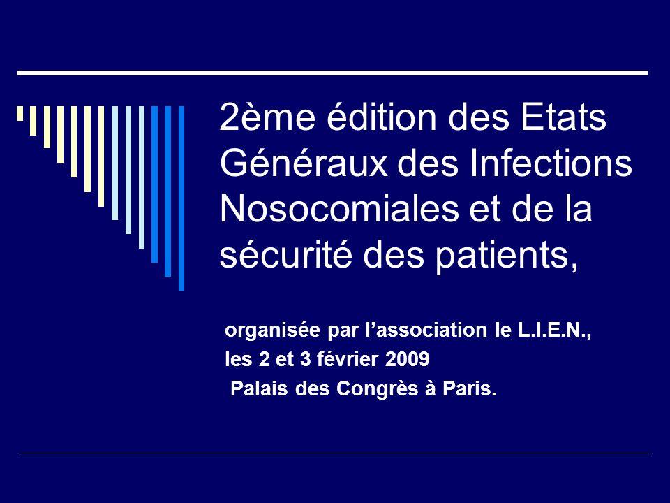 2ème édition des Etats Généraux des Infections Nosocomiales et de la sécurité des patients, organisée par lassociation le L.I.E.N., les 2 et 3 février