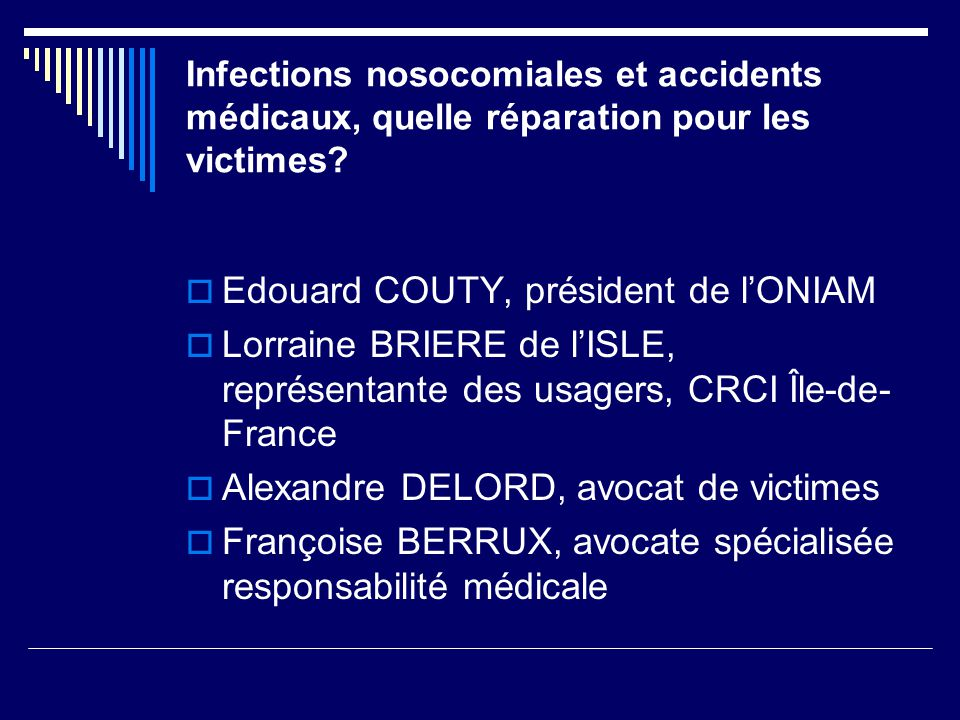 Infections nosocomiales et accidents médicaux, quelle réparation pour les victimes? Edouard COUTY, président de lONIAM Lorraine BRIERE de lISLE, repré