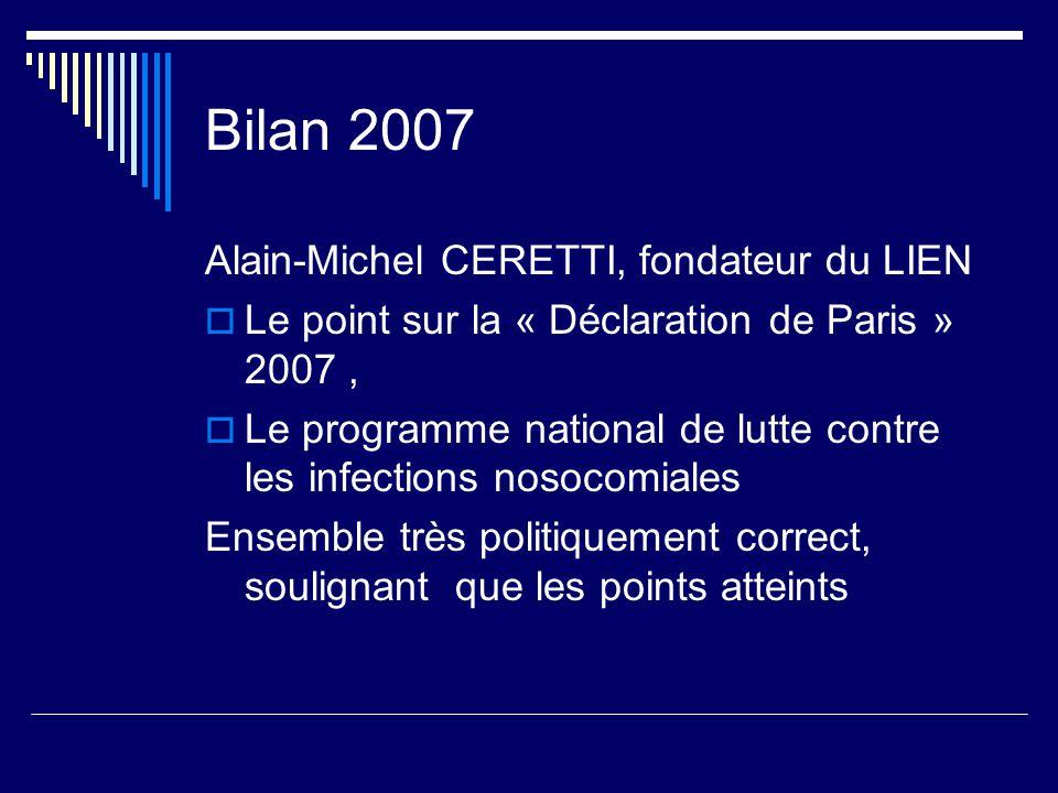 Bilan 2007 Alain-Michel CERETTI, fondateur du LIEN Le point sur la « Déclaration de Paris » 2007, Le programme national de lutte contre les infections