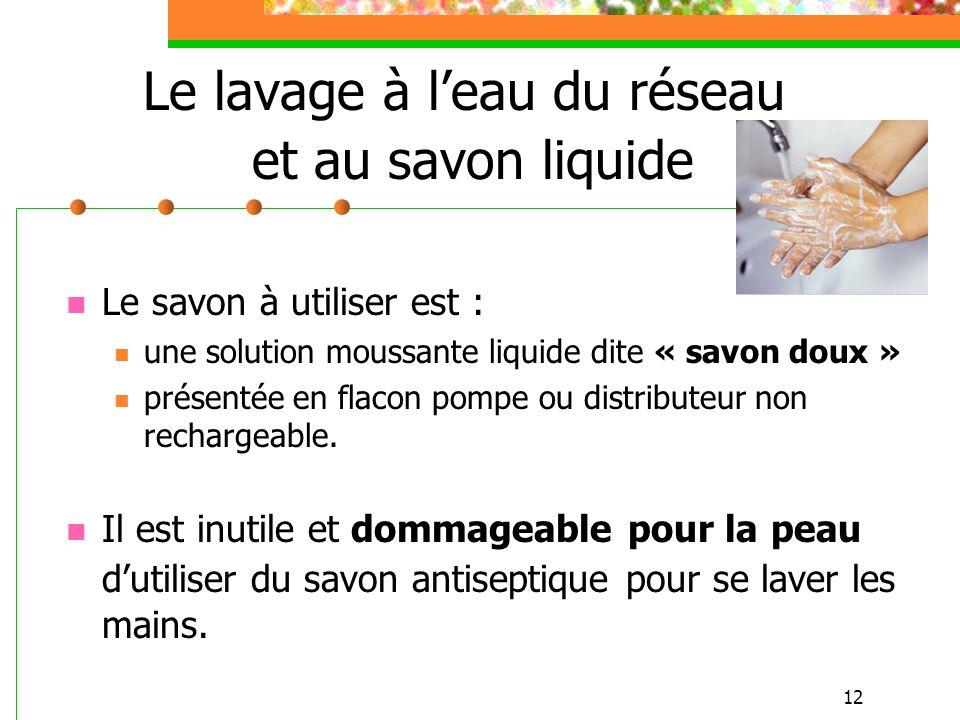 12 Le lavage à leau du réseau et au savon liquide Le savon à utiliser est : une solution moussante liquide dite « savon doux » présentée en flacon pom