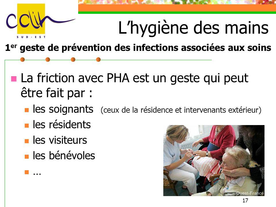 17 La friction avec PHA est un geste qui peut être fait par : les soignants (ceux de la résidence et intervenants extérieur) les résidents les visiteu