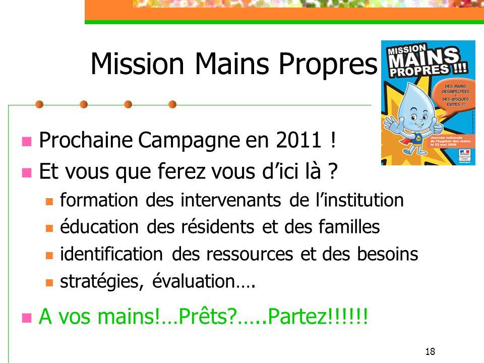 18 Mission Mains Propres Prochaine Campagne en 2011 ! Et vous que ferez vous dici là ? formation des intervenants de linstitution éducation des réside