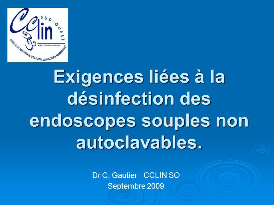 Exigences liées à la désinfection des endoscopes souples non autoclavables. Dr C. Gautier - CCLIN SO Septembre 2009