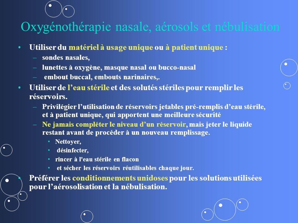 Oxygénothérapie nasale, aérosols et nébulisation Utiliser du matériel à usage unique ou à patient unique : – –sondes nasales, – –lunettes à oxygène, masque nasal ou bucco-nasal – – embout buccal, embouts narinaires,.