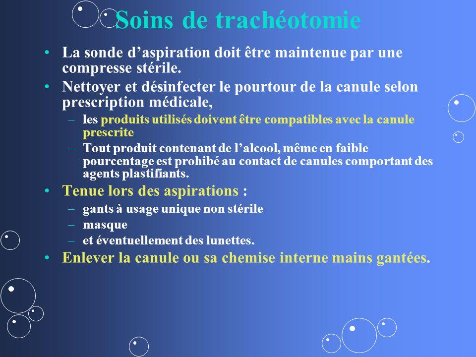 Soins de trachéotomie La sonde daspiration doit être maintenue par une compresse stérile.