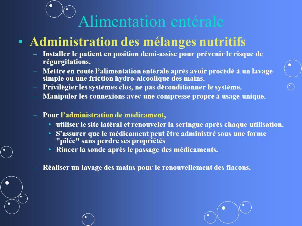 Alimentation entérale Administration des mélanges nutritifs – –Installer le patient en position demi-assise pour prévenir le risque de régurgitations.