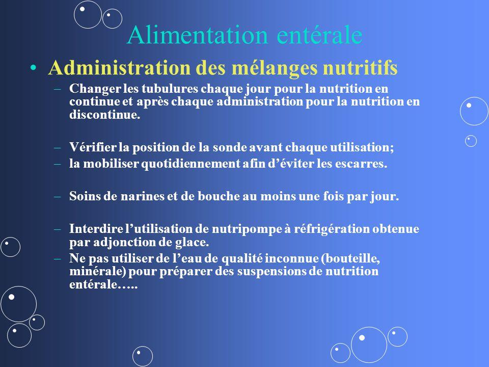 Alimentation entérale Administration des mélanges nutritifs – –Changer les tubulures chaque jour pour la nutrition en continue et après chaque administration pour la nutrition en discontinue.