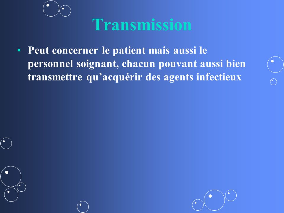 Transmission Peut concerner le patient mais aussi le personnel soignant, chacun pouvant aussi bien transmettre quacquérir des agents infectieux