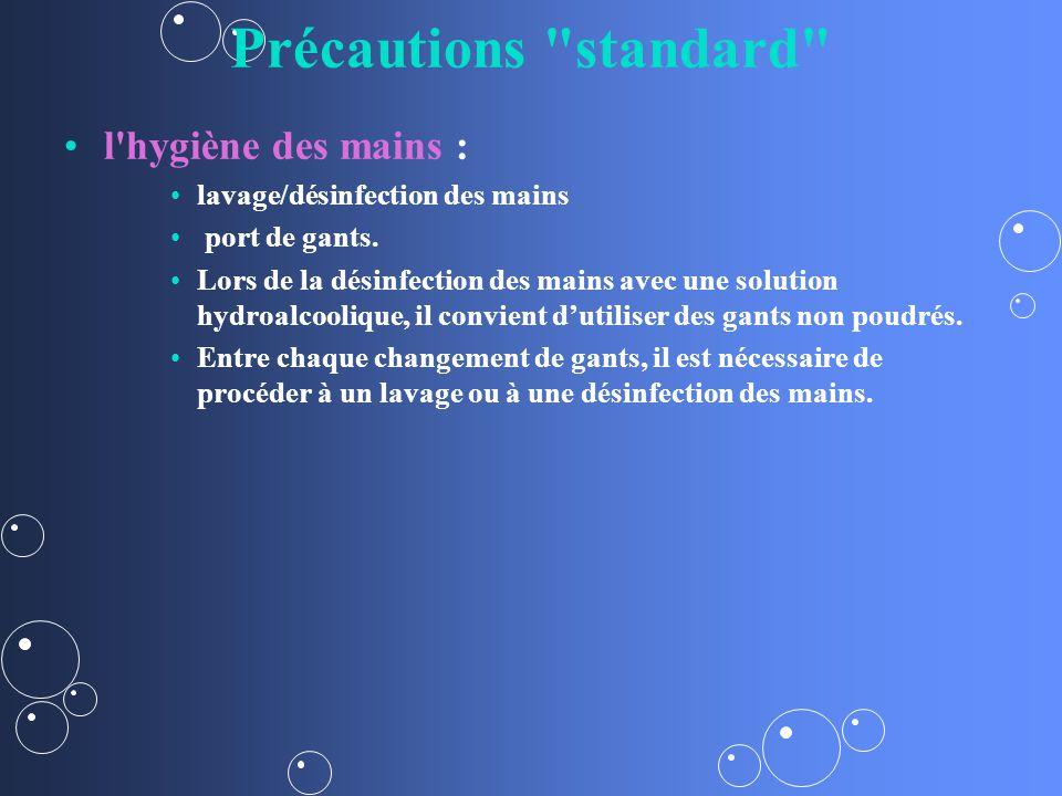 Précautions standard l hygiène des mains : lavage/désinfection des mains port de gants.