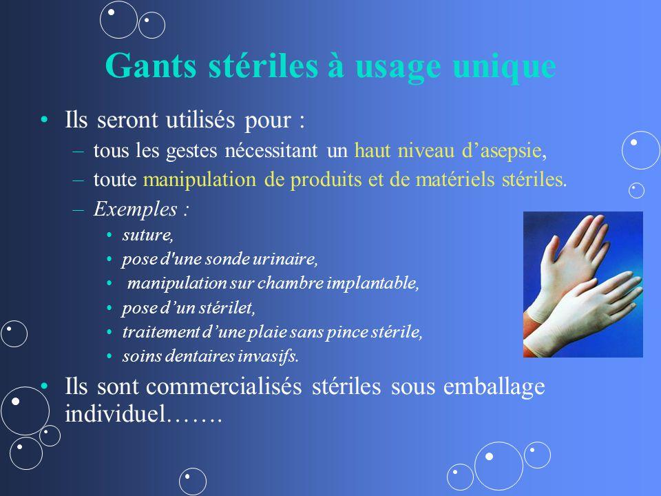 Gants stériles à usage unique Ils seront utilisés pour : – –tous les gestes nécessitant un haut niveau dasepsie, – –toute manipulation de produits et de matériels stériles.