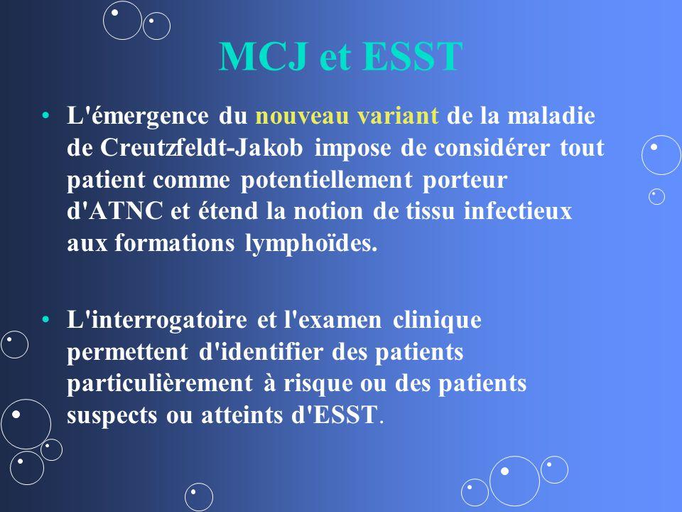 MCJ et ESST L émergence du nouveau variant de la maladie de Creutzfeldt-Jakob impose de considérer tout patient comme potentiellement porteur d ATNC et étend la notion de tissu infectieux aux formations lymphoïdes.