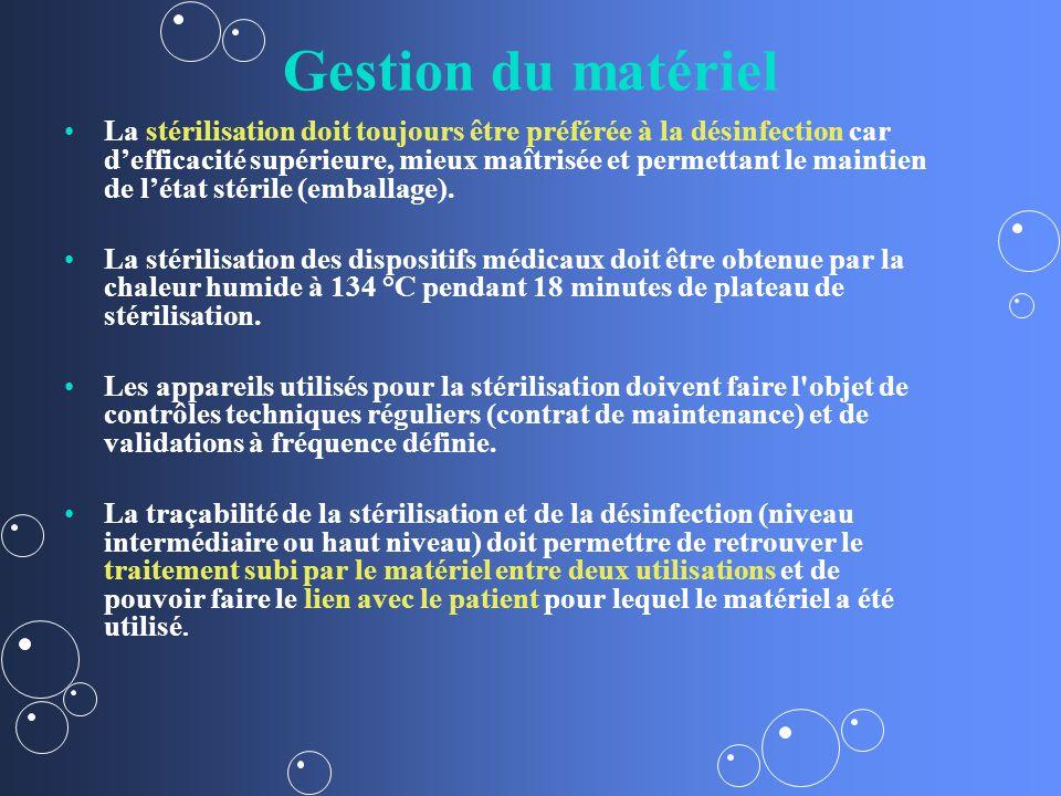 Gestion du matériel La stérilisation doit toujours être préférée à la désinfection car defficacité supérieure, mieux maîtrisée et permettant le maintien de létat stérile (emballage).