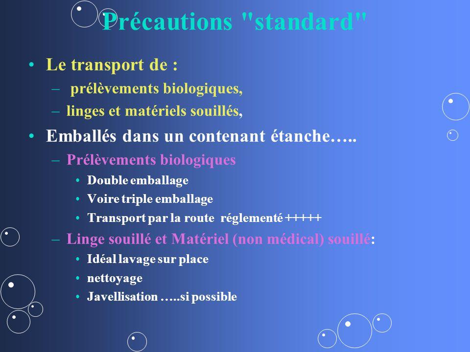 Précautions standard Le transport de : – – prélèvements biologiques, – –linges et matériels souillés, Emballés dans un contenant étanche…..