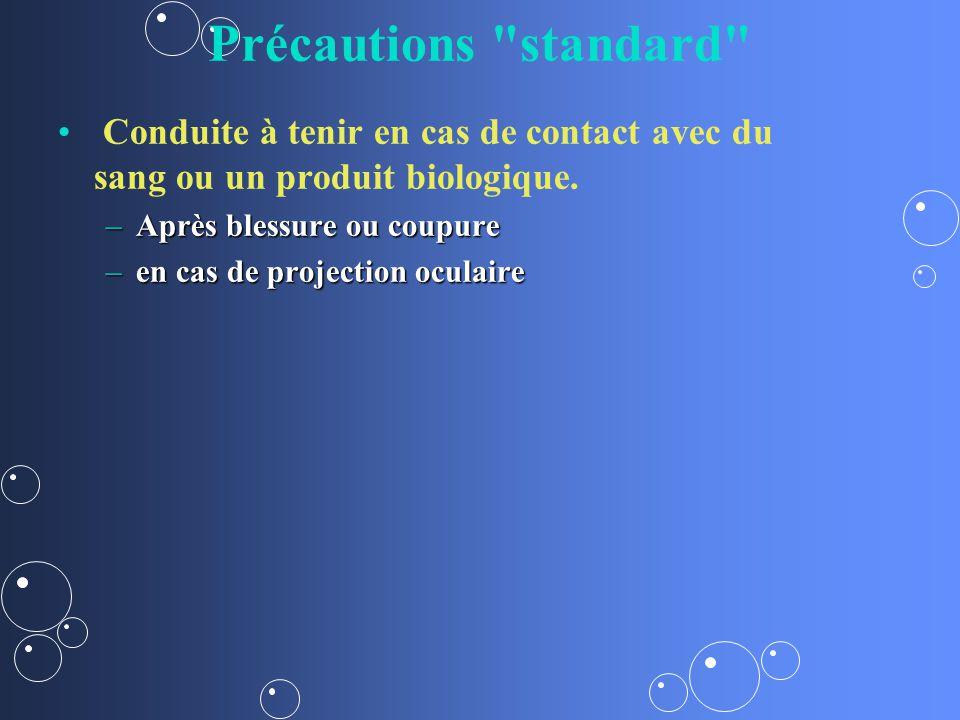 Précautions standard Conduite à tenir en cas de contact avec du sang ou un produit biologique.