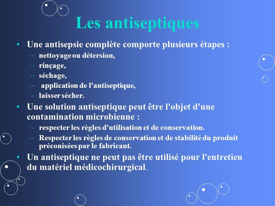 Les antiseptiques Une antisepsie complète comporte plusieurs étapes : – –nettoyage ou détersion, – –rinçage, – –séchage, – – application de l antiseptique, – –laisser sécher.