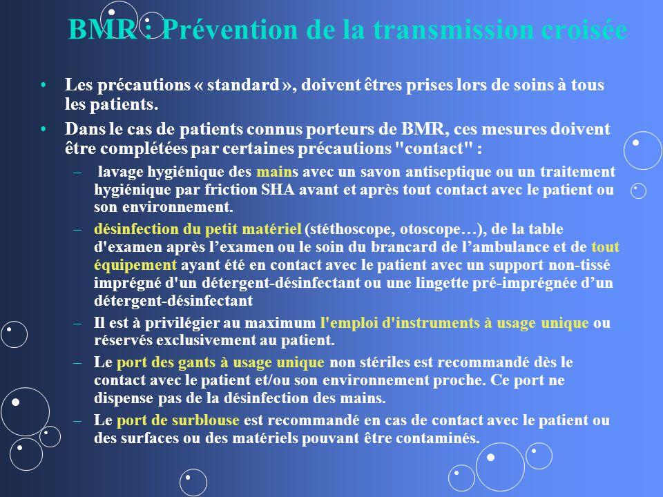 BMR : Prévention de la transmission croisée Les précautions « standard », doivent êtres prises lors de soins à tous les patients.