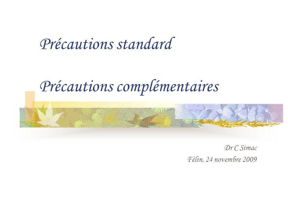 Précautions standard Précautions complémentaires Dr C Simac Félin, 24 novembre 2009