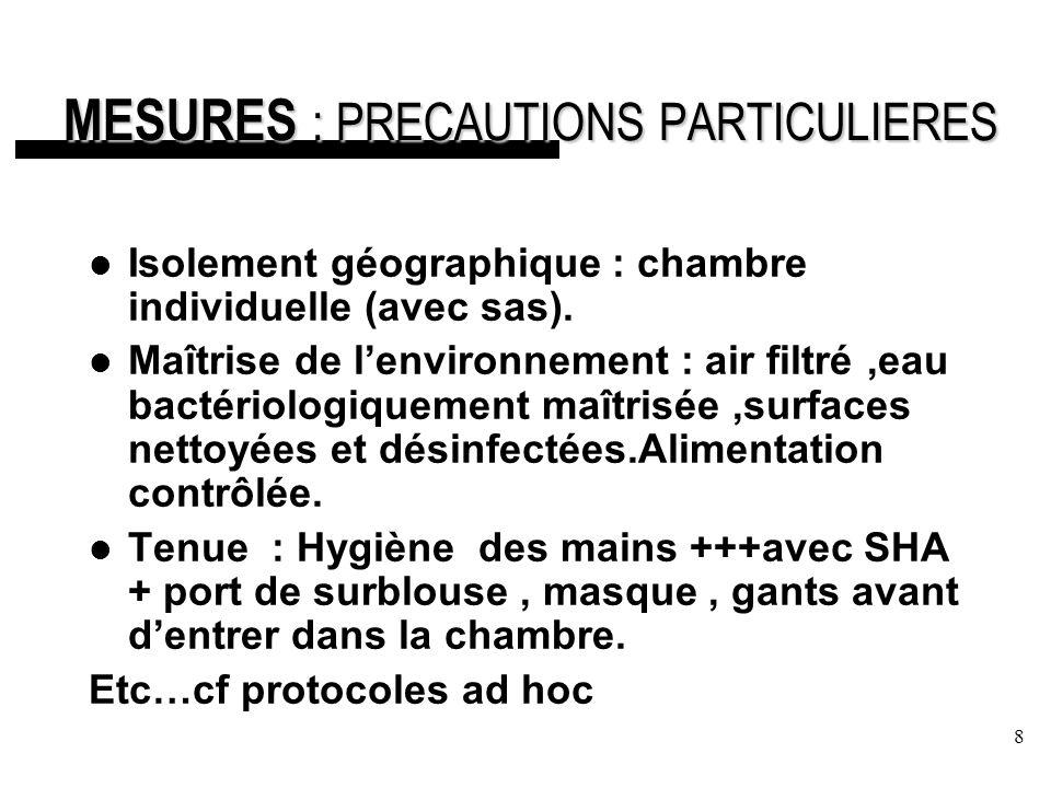 8 MESURES : PRECAUTIONS PARTICULIERES Isolement géographique : chambre individuelle (avec sas).